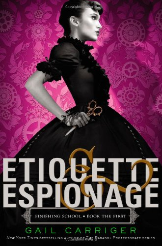 Etiquette & espionage / Gail Carriger.