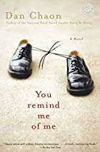 You Remind Me of Me: A Novel by Dan Chaon