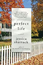 Perfect Life: A Novel by Jessica Shattuck