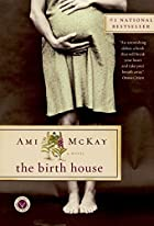 The birth house : a novel by Ami Mckay