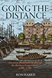 Going the Distance: Eurasian Trade and the Rise of the Business Corporation, 1400-1700: 82 (The Princeton Economic History of the Western World, 82)