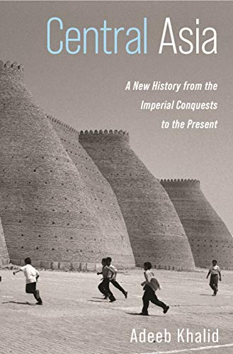 Central Asia: A New History from the Imperial Conquests to the Present