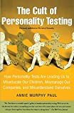 The Cult of Personality Testing : How Personality Tests Are Leading Us to Miseducate Our Children, Mismanage Our Companies, and Misunderstand Ourselves