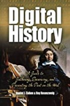 Digital History: A Guide to Gathering, Preserving, and Presenting the Past on the Web, by Daniel Cohen and Roy Rosenzweig
