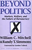 Beyond Politics: Markets, Welfare, and the Failure of Bureaucracy (Independent Studies in Political Economy)