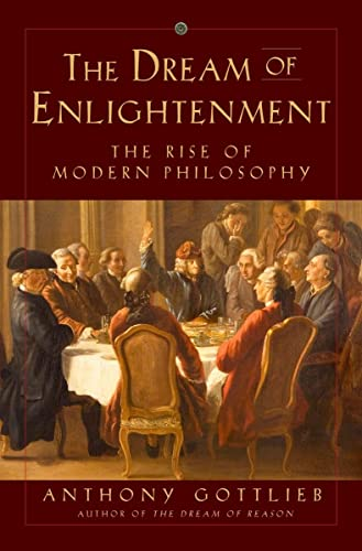 The Dream of Enlightenment: The Rise of Modern Philosophy
