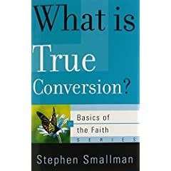 What Is True Conversion? (Basics of the Reformed Faith)