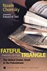 Fateful Triangle: The United States, Israel, and the Palestinians (South End Press Classics Series) by Noam Chomsky, Edward W. Said (Foreword)