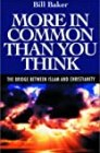 More in Common Than You Think: The Bridge Between Islam & Christianity - by William W. Baker