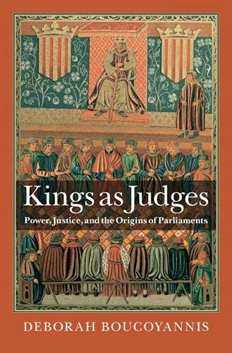 Kings as Judges: Power, Justice, and the Origins of Parliaments