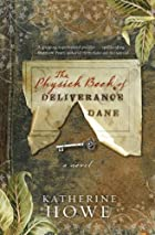 The Physick Book of Deliverance Dane (U.S.) / The Lost Book of Salem (U.K.) by Katherine Howe