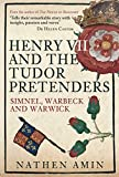 Henry VII and the Tudor Pretenders: Simnel, Warbeck, and Warwick