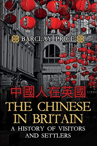 The Chinese in Britain: A History of Visitors and Settlers