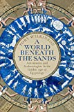 A World Beneath the Sands: Adventurers and Archaeologists in the Golden Age of Egyptology