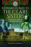 Edward II's Nieces: The Clare Sisters: Powerful Pawns of the Crown