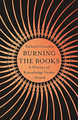 Burning the Books: A History of Knowledge Under Attack