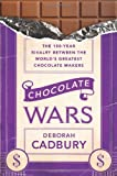 Chocolate Wars: The 150-Year Rivalry Between the World