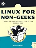 Linux for Non-Geeks: A Hands-On, Project-Based, Take-It-Slow, and Have-Some-Fun Guidebook by Rickford Grant