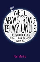 Neil Armstrong is My Uncle and Other Lies…