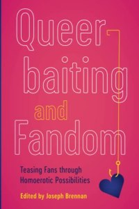 Queerbaiting and Fandom by Joseph Brennan