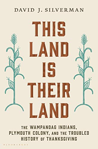 This Land Is Their Land: The Wampanoag Indians, Plymouth Colony, and the Troubled History of Thanksgiving
