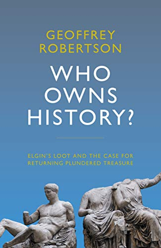 Who Owns History? Elgin's Loot and the Case for Returning Plundered Treasure