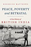 Peace, Poverty and Betrayal: A New History of British India