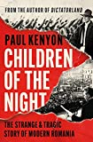 Children of the Night: The Strange and Epic Story of Modern Romania