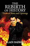 The Rebirth of History: Times of Riots and Uprisings, Alain Badiou, ISBN: 1844678792