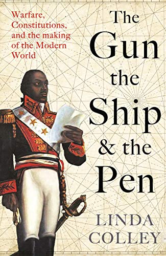 The Gun, the Ship, and the Pen: Warfare, Constitutions and the Making of the Modern World