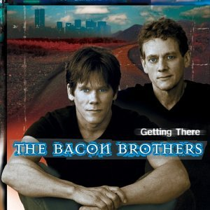 Bacon Brothers - Getting There