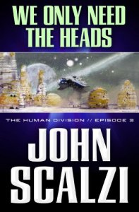 Human Division #3: We Only Need the Heads, John Scalzi