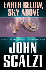The Human Division #13: Earth Below, Sky Above, John Scalzi