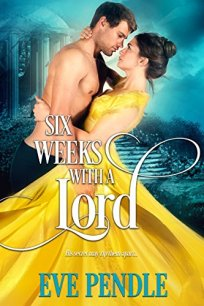 Six Weeks with a Lord by Eve Pendle Book Cover