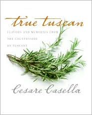 True Tuscan: Flavors and Memories from the Countryside of Tuscany