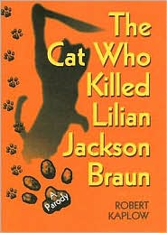 The Cat Who Killed Lilian Jackson Braun by Robert Kaplow: Book Cover