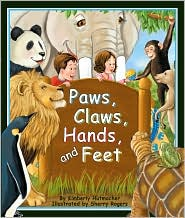 Paws, Claws, Hands, and Feet by Kimberly Hutmacher: Book Cover