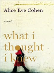 What I Thought I Knew by Alice Eve Cohen: Book Cover