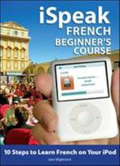 iSpeak French Beginner's Course: 10 Steps to Learn French on Your iPod [With Book]