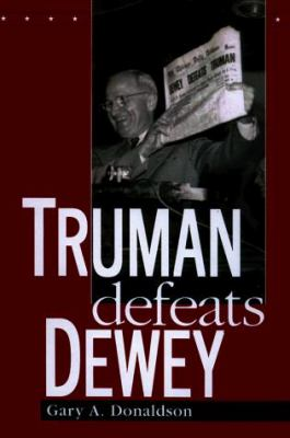 Truman Defeats Dewey by Gary Donaldson - Reviews ...