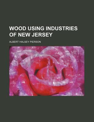 Wood Using Industries of New Jersey, Albert Halsey. Pierson