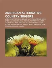 American Alternative Country Singers: Linda Ronstadt, Beck, Bonnie Raitt, Ryan Adams, Neko Case, Dar Williams, Will Oldham, Townes
