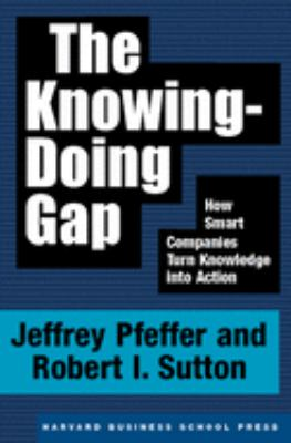 The Knowing-Doing Gap (Jeffrey Pfeffer, Bob Sutton)