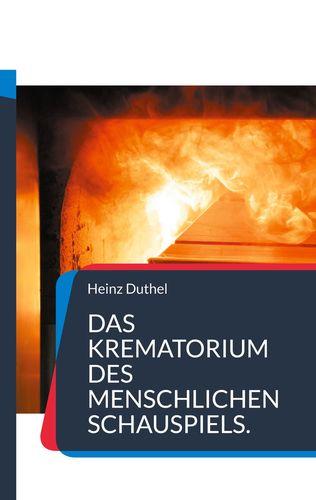 Das Krematorium des Menschlichen Schauspiels.