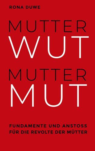 📖 Mutterwut Muttermut. Fundamente und Anstoß für die Revolte der Mütter
