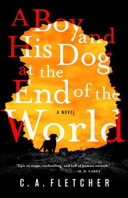 A Boy and His Dog at the End of the World by C. A. Fletcher
