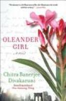 OLEANDER GIRL: A NOVEL, by Chitra Banerjee Divakaruni  via indiebound.org