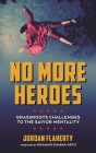 No More Heroes: Grassroots Challenges to the Savior Mentality Cover Image