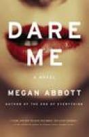 cover image: DARE ME by Megan Abbott, via indiebound.org