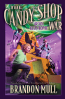 The Candy Shop War, Book 2 By Brandon Mull